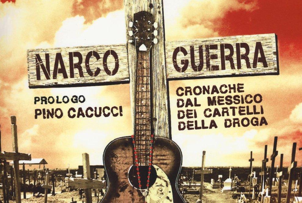 NarcoGuerra. Cronache dal Messico dei cartelli della droga, il nuovo libro di Fabrizio Lorusso